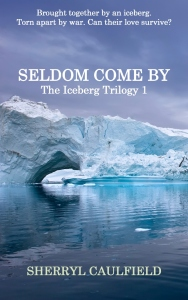 03_Seldom Come By (Iceberg Trilogy Book One) Cover